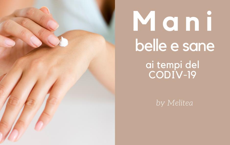 Le mani –  belle e  sane ai tempi del CODIV -19